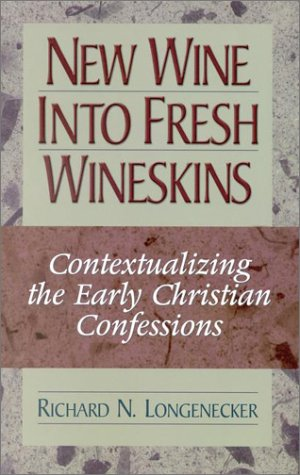 9781565630987: New Wine into Fresh Wineskins: Contextualizing the Early Christian Confessions-- In the New Testament and Today