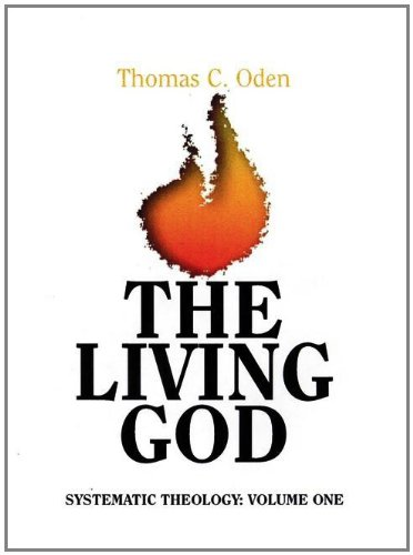 The Living God Systematic Theology, Volume 1: Thomas C. Oden