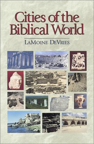 Cities of the Biblical World: An Introduction: Lamoine F. DeVries