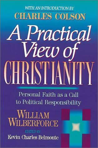 A Practical View of Christianity : Personal Faith as a Call to Political Responsibility: ...
