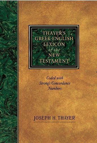 Thayer's Greek-English Lexicon of the New Testament: Strong, James, Thayer,