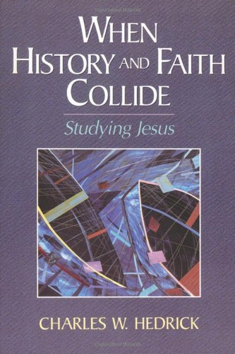 9781565632356: When History and Faith Collide: Studying Jesus