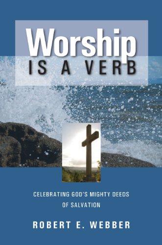 Worship is a Verb: Eight Principles for: Robert E. Webber