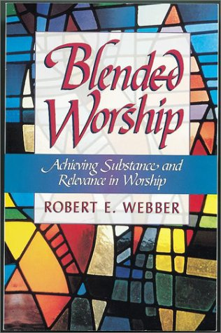 9781565632455: Blended Worship: Achieving Substance and Relevance in Worship