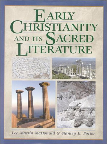 Early Christianity and Its Sacred Literature: McDonald, Lee Martin; Porter, Stanley E.