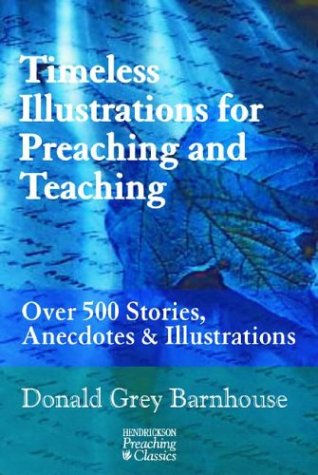 Timeless Illustrations for Preaching and Teaching: Over 500 Stories, Anecdotes & Illustrations (1565633180) by Donald Grey Barnhouse