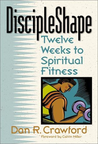 9781565633704: Discipleshape: Twelve Weeks to Spiritual Fitness