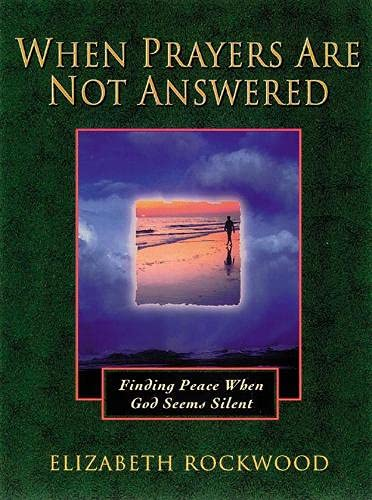 9781565633735: When Prayers Are Not Answered: Finding Peace When God Seems Silent