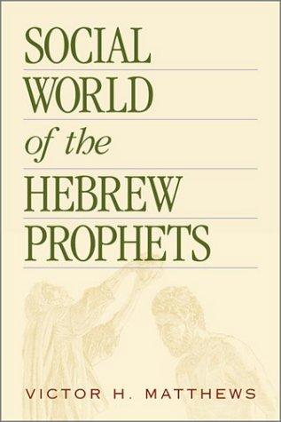 Social World of the Hebrew Prophets: Matthews, Victor H.