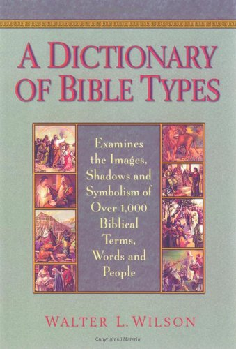 9781565634183: A Dictionary of Bible Types: Examines the Images, Shadows and Symbolism of over 1,000 Biblical Terms, Words, and People