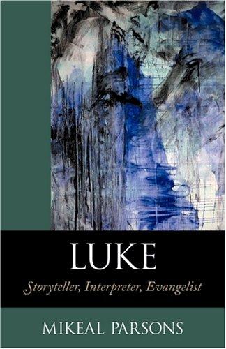 Luke: Storyteller, Interpreter, Evangelist: Parsons, Mikeal C.