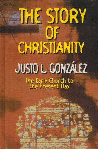 The Story of Christianity: The Early Church: Gonzalez, Justo L.