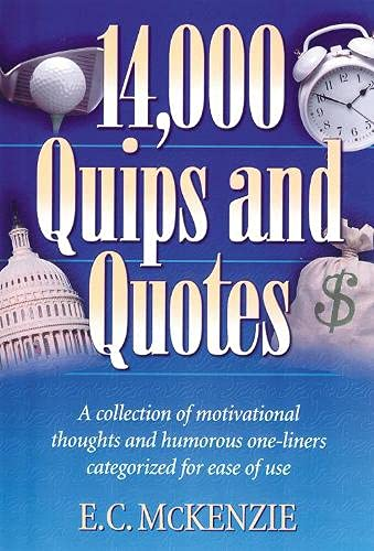 14.000 Quips and Quotes: A Collection of Motivational Thoughts and Humorous One-Liners Categorized ...