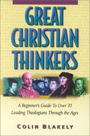 9781565635814: Great Christian Thinkers: A Beginner's Guide to Over 70 Leading Theologians Through the Ages
