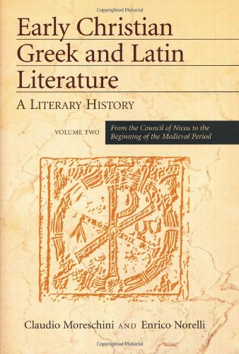 Early Christian Greek And Latin Literature: A Literary History (2 volume Set) (1565636066) by Claudio Moreschini; Enrico Norelli