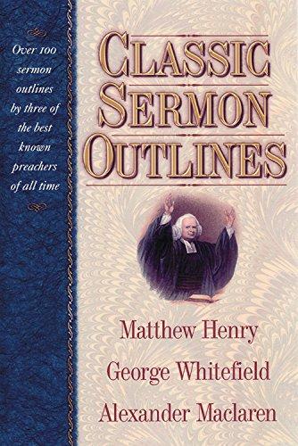 Classic Sermon Outlines: Over 100 Sermon Outlines: Henry, Professor Matthew;