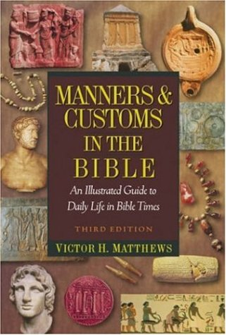 Manners & Customs in the Bible: An Illustrated Guide to Daily Life in Bible Times