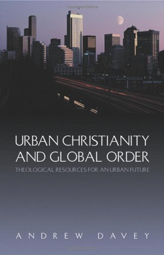 9781565637153: Urban Christianity and Global Order: Theological Resources for an Urban Future