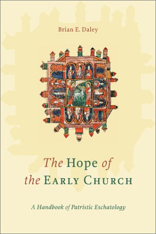 The Hope of the Early Church: A Handbook of Patristic Eschatology (9781565637375) by Brian E. Daley