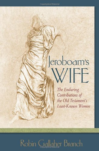 Jeroboam's Wife: The Enduring Contributions of the Old Testament's Least-Known Women: ...