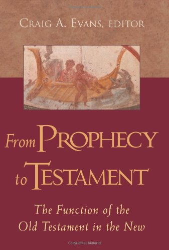 9781565637658: From PROPHECY to TESTAMENT: The Function of the Old Testament in the New