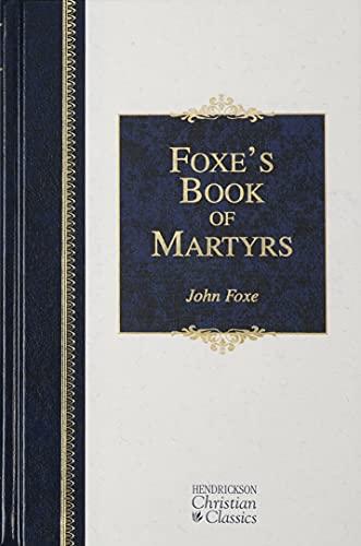 9781565637818: Foxe's Book of Martyrs (Hendrickson Christian Classics)
