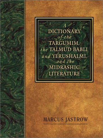 Dictionary of the Targumim, the Talmud Babli and Yerushalmi, and the Midrashic Literature (English ...