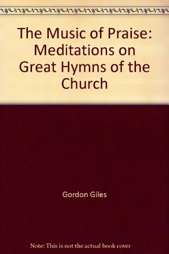 9781565638723: The Music of Praise: Meditations on Great Hymns of the Church