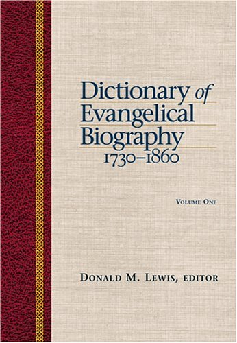 Dictionary Of Evangelical Biography, 1730-1860 (2 Volume Set)