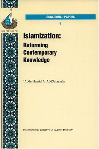 9781565640542: Islamization: Reforming Contemporary Knowledge (Occasional Paper)