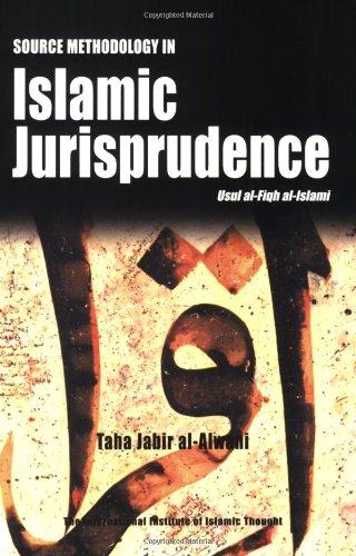 Source Methodology in Islamic Jurisprudence: Usul Al-Fiqh: Taha Jabir Al-Alwani