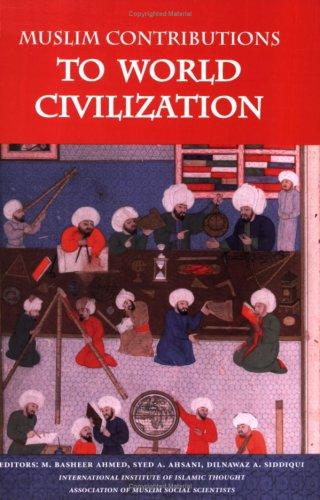Muslim Contributions to World Civilization: Editors: M. Basheer Ahmed