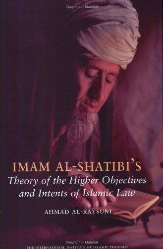 Imam Al-Shatibi's Theory of the Higher Objectives and Intents of Islamic Law: Ahmad Al-Raysuni