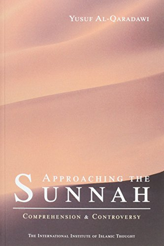 Approaching the Sunnah : Comprehension and Controversy: Yusuf Al-Qaradawi