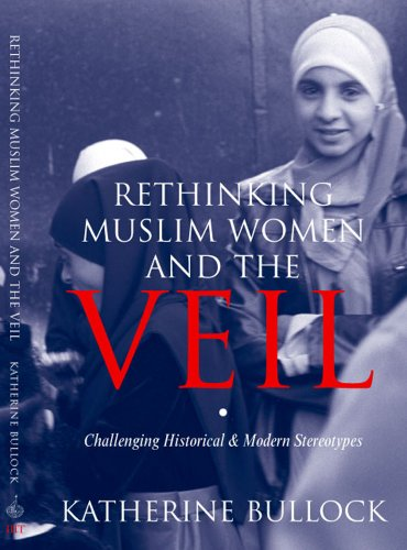 9781565644335: Rethinking Muslim Women and the Veil: Challenging Historical and Modern Stereotypes