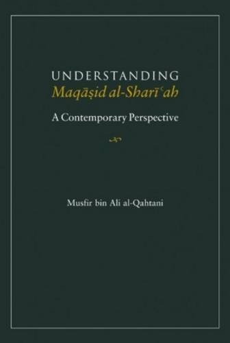 9781565646667: Understanding Maqasid al-Shariah: A Contemporary Perspective