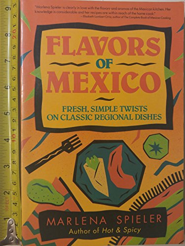 9781565650039: Flavors of Mexico: Fresh, Simple Twists on Classic Regional Dishes