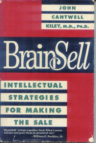 Brainsell: Intellectual Strategies for Making the Sale: Kiley, John Cantwell