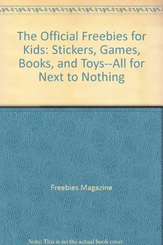 The Official Freebies For Kids: Stickers, Games, Books And Toys, All For Next To Nothing.: Editors ...