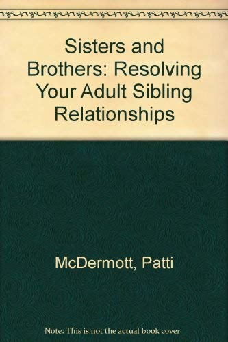 9781565650831: Sisters and Brothers: Resolving Your Adult Sibling Relationships