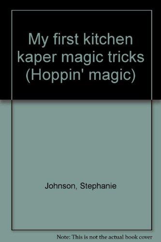 My first kitchen kaper magic tricks (Hoppin' magic): Johnson, Stephanie