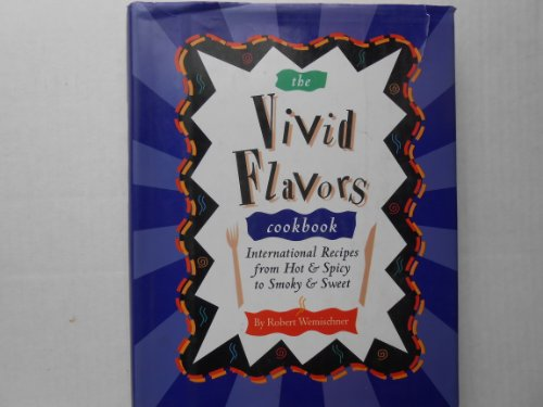 The Vivid Flavors Cookbook: International Recipes from Hot & Spicy to Smokey & Sweet