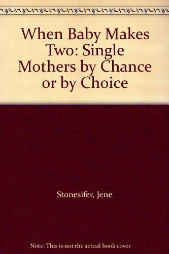 When Baby Makes Two : Single Mothers: Jene Stonesifer