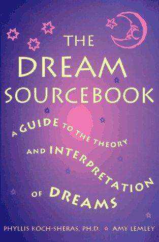 The dream sourcebook :a guide to the theory and interpretation of dreams