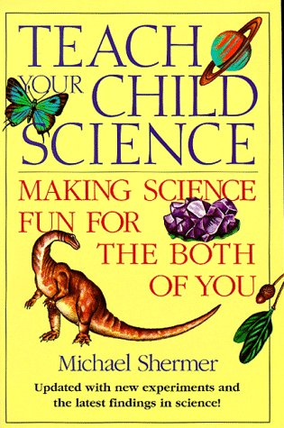 9781565653474: Teach Your Child Science: Making Science Fun for the Both of You