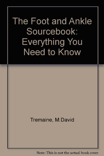 The Foot & Ankle Sourcebook: Everything You Need to Know: Tremaine, M. David, Awad, Elias M.