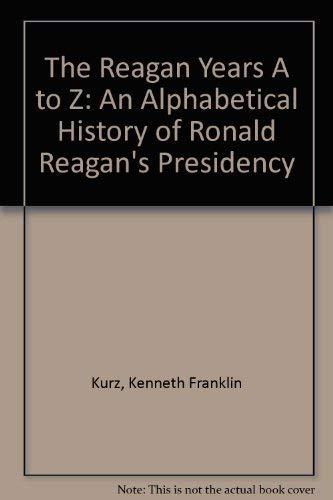 9781565654624: The Reagan Years A to Z: An Alphabetical History of Ronald Reagan's Presidency