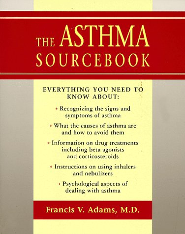 The Asthma Sourcebook: Everything You Need to: Adams, Francis V.