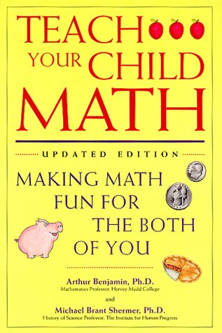 Teach Your Child Math: Making Math Fun for the Both of You (1565654811) by Arthur Benjamin; Michael Brant Shermer; Ronn Yablun