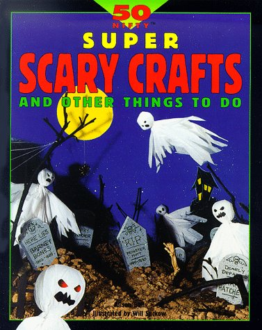 50 Nifty Super Scary Crafts and Other Things to Do: Bell, Alison